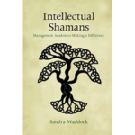 ntellectual Shamans: Management Academics Making a Difference