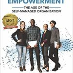 Beyond Empowerment: The Age of the Self-Managed Organization by Doug Kirkpatrick
