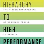 From Hierarchy to High Performance: Unleashing the Hidden Superpowers of Ordinary People to Realize Extraordinary by Doug Kirkpatrick
