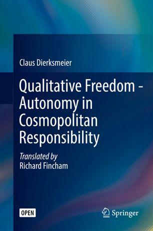 Claus Dierksmeier: Qualitative Freedom – Autonomy in Cosmopolitan Responsibility