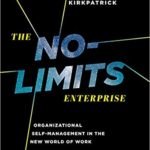 The No-Limits Enterprise: Organizational Self-Management In The New World Of Work